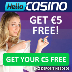Hello Casino €5 No Deposit & 100% Bonus